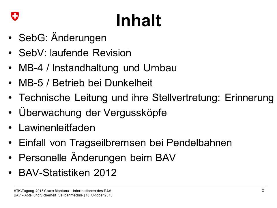 3 VTK-Tagung 2013 Crans Montana – Informationen des BAV BAV – Abteilung Sicherheit | Seilbahntechnik | 10.