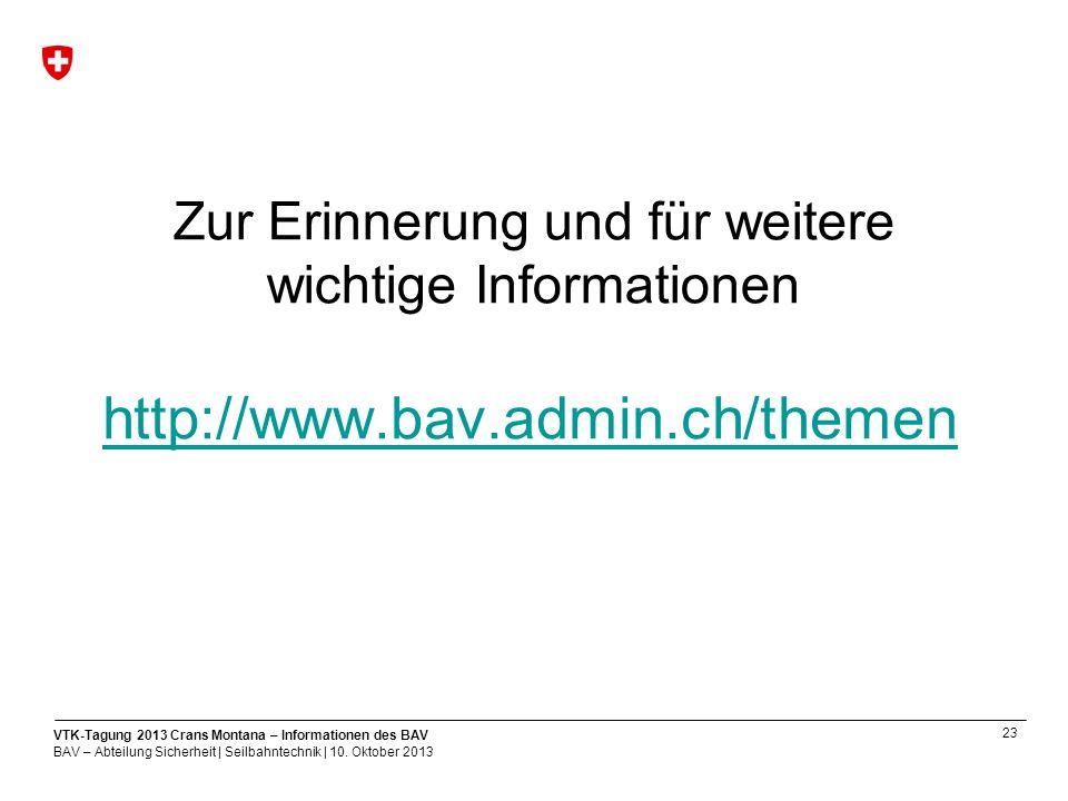 23 VTK-Tagung 2013 Crans Montana – Informationen des BAV BAV – Abteilung Sicherheit | Seilbahntechnik | 10.