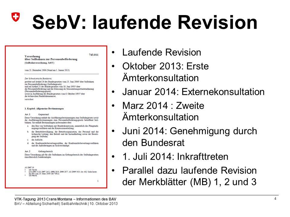 4 VTK-Tagung 2013 Crans Montana – Informationen des BAV BAV – Abteilung Sicherheit | Seilbahntechnik | 10.