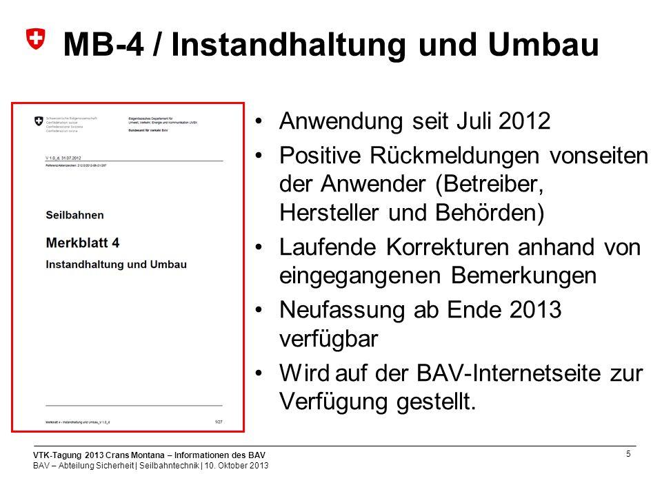 6 VTK-Tagung 2013 Crans Montana – Informationen des BAV BAV – Abteilung Sicherheit | Seilbahntechnik | 10.
