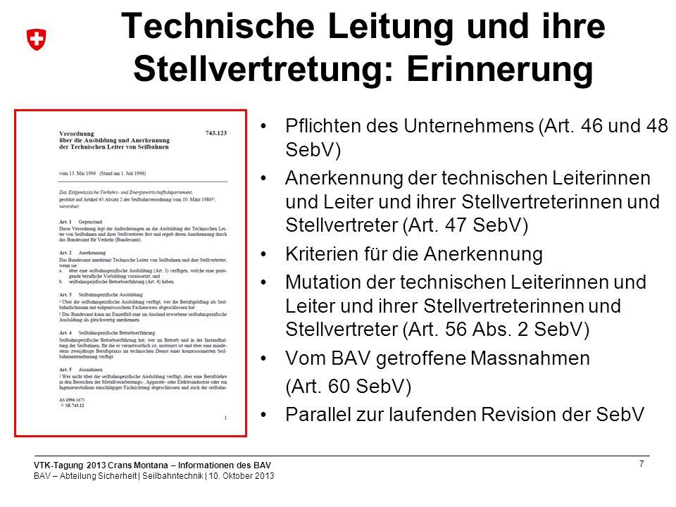 7 VTK-Tagung 2013 Crans Montana – Informationen des BAV BAV – Abteilung Sicherheit | Seilbahntechnik | 10.