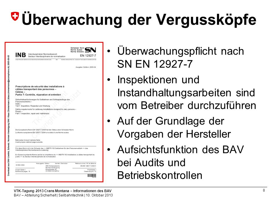 8 VTK-Tagung 2013 Crans Montana – Informationen des BAV BAV – Abteilung Sicherheit | Seilbahntechnik | 10.