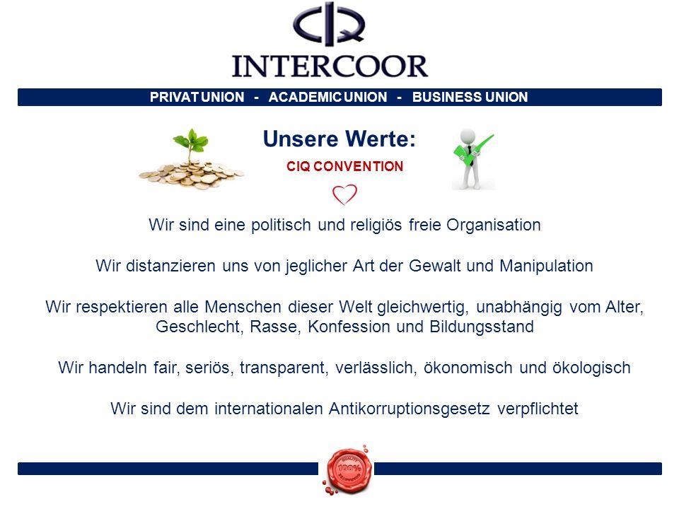 PRIVAT UNION - ACADEMIC UNION - BUSINESS UNION Unsere Werte: Wir sind eine politisch und religiös freie Organisation Wir distanzieren uns von jegliche