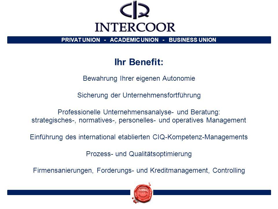 PRIVAT UNION - ACADEMIC UNION - BUSINESS UNION Ihr Benefit: Bewahrung Ihrer eigenen Autonomie Sicherung der Unternehmensfortführung Professionelle Unt