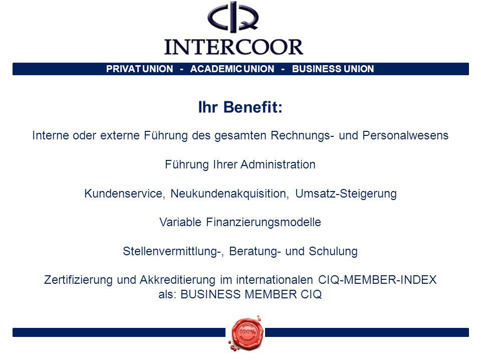 PRIVAT UNION - ACADEMIC UNION - BUSINESS UNION Ihr Benefit: Interne oder externe Führung des gesamten Rechnungs- und Personalwesens Führung Ihrer Admi