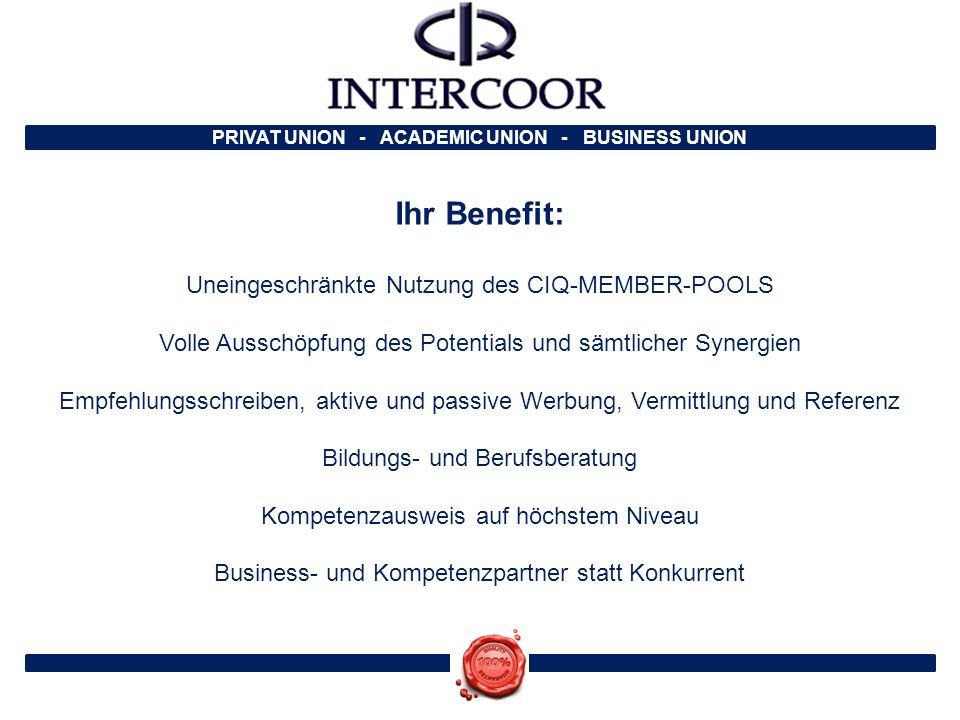 PRIVAT UNION - ACADEMIC UNION - BUSINESS UNION Ihr Benefit: Uneingeschränkte Nutzung des CIQ-MEMBER-POOLS Volle Ausschöpfung des Potentials und sämtli