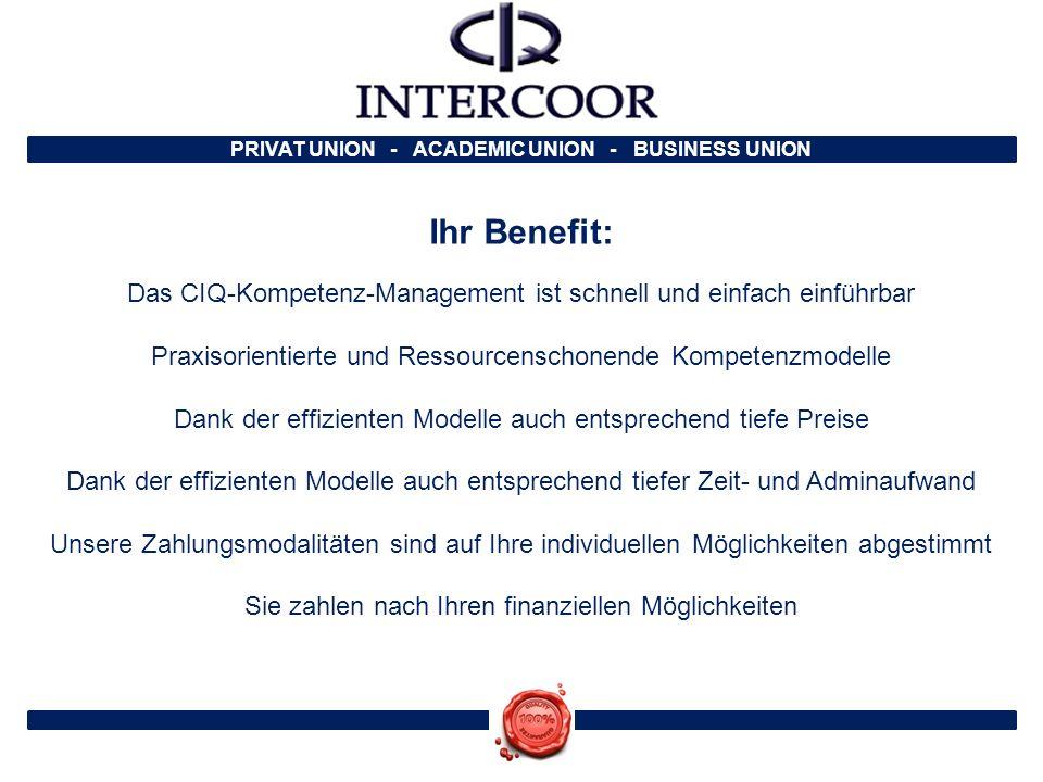 PRIVAT UNION - ACADEMIC UNION - BUSINESS UNION Ihr Benefit: Das CIQ-Kompetenz-Management ist schnell und einfach einführbar Praxisorientierte und Ress