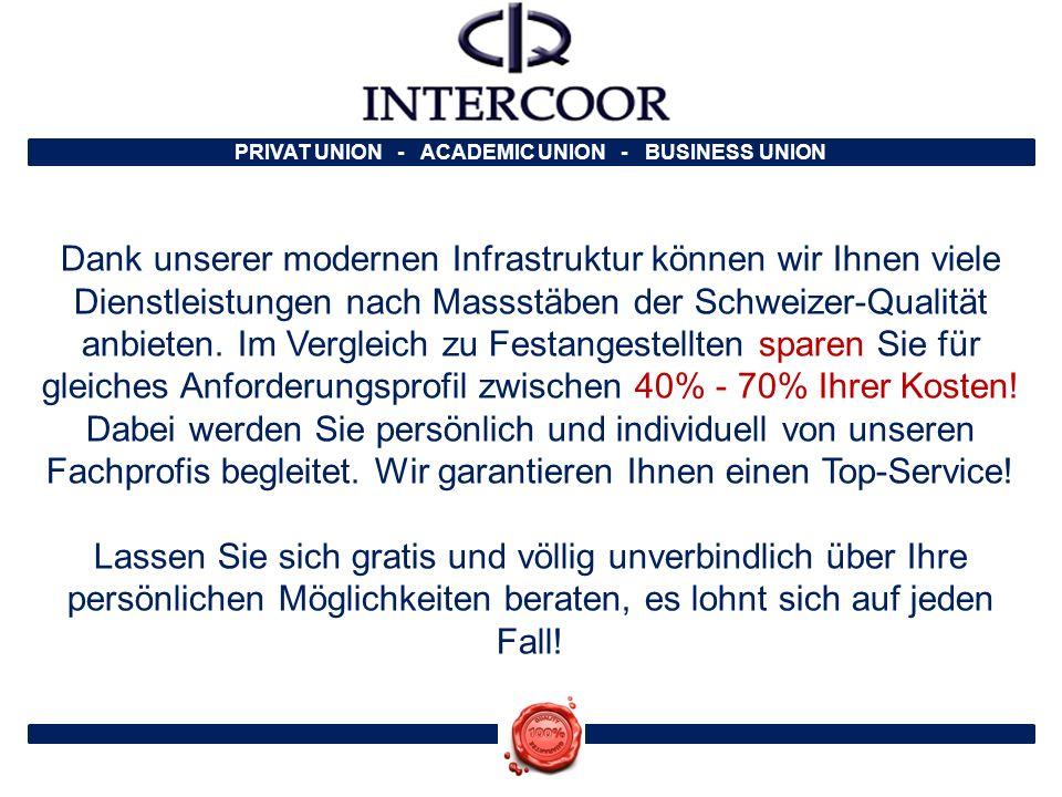 PRIVAT UNION - ACADEMIC UNION - BUSINESS UNION Dank unserer modernen Infrastruktur können wir Ihnen viele Dienstleistungen nach Massstäben der Schweiz