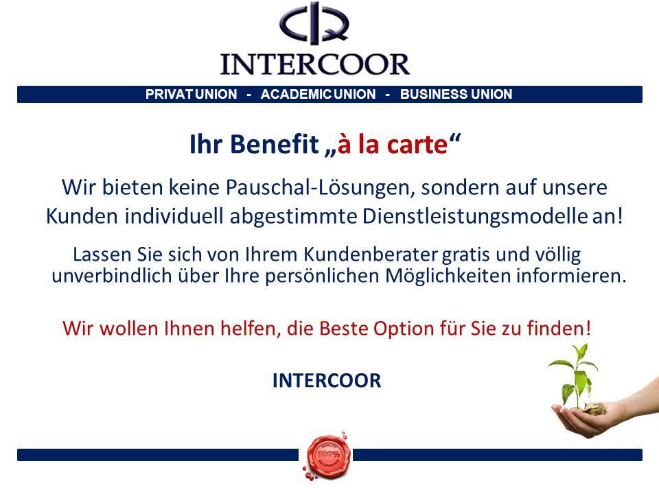 """PRIVAT UNION - ACADEMIC UNION - BUSINESS UNION Ihr Benefit """"à la carte"""" Wir bieten keine Pauschal-Lösungen, sondern auf unsere Kunden individuell abge"""