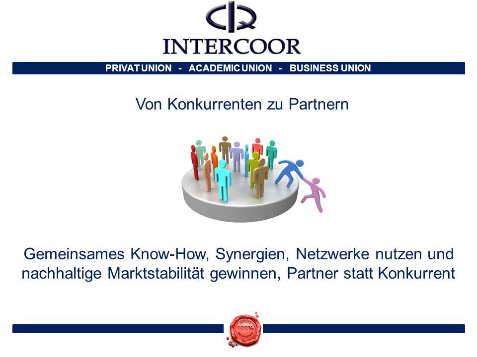 PRIVAT UNION - ACADEMIC UNION - BUSINESS UNION Von Konkurrenten zu Partnern Gemeinsames Know-How, Synergien, Netzwerke nutzen und nachhaltige Marktsta