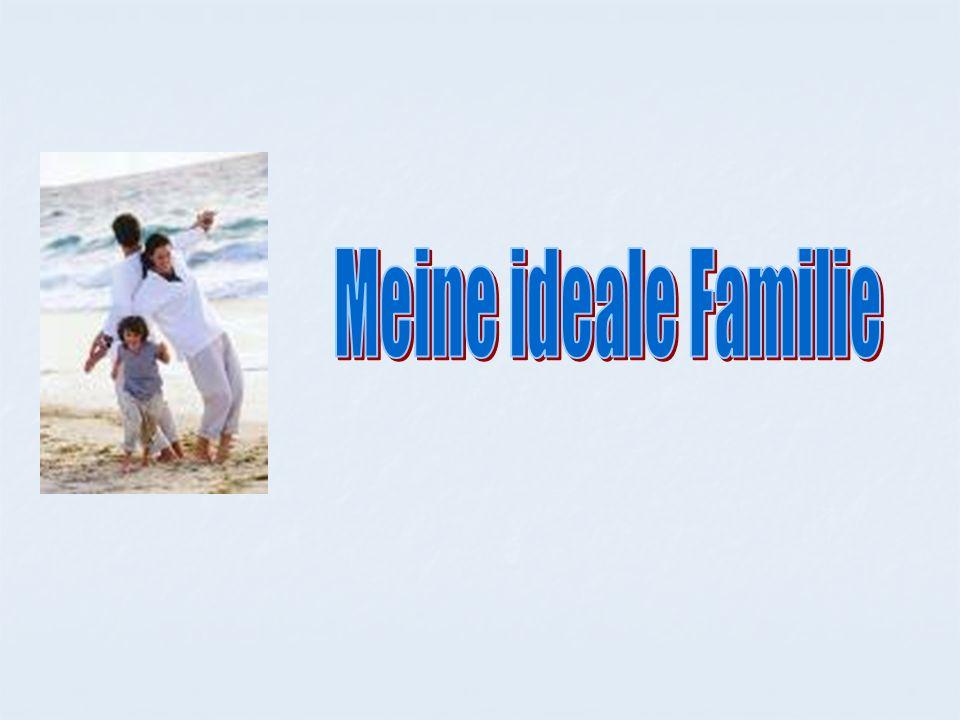 Was meine Vorstellung über eine ideale Familie betrifft, muss sie aus zwei Kindern bestehen.