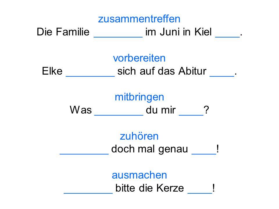 zusammentreffen Die Familie ________ im Juni in Kiel ____.