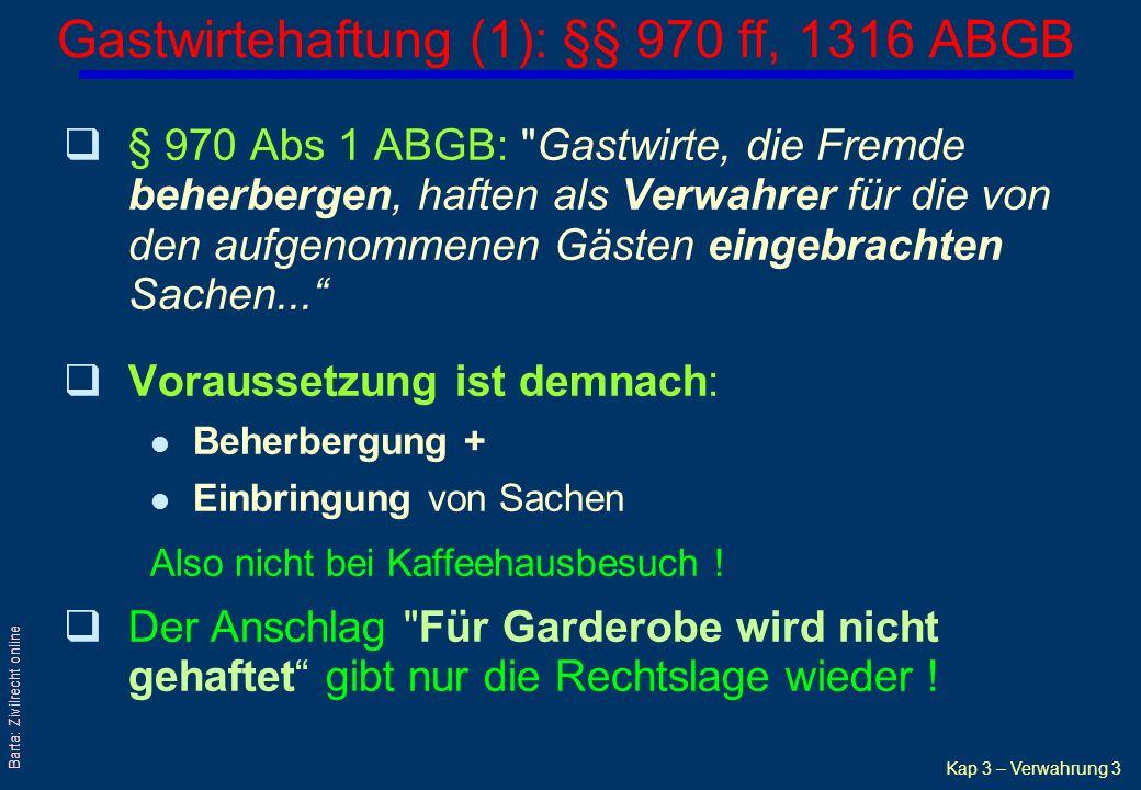 """Kap 3 – Verwahrung 4 Barta: Zivilrecht online Gastwirtehaftung (2) Regelung gilt auch für:  """"Unternehmer, die...Aufbewahrungsräume halten, für die eingestellten...Fahrzeuge ; § 970 Abs 2 ABGB - Abgrenzung von Garagierung und bloßer Platzmiete."""