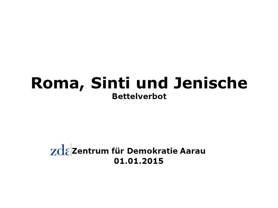 Roma, Sinti und Jenische Bettelverbot Zentrum für Demokratie Aarau 01.01.2015