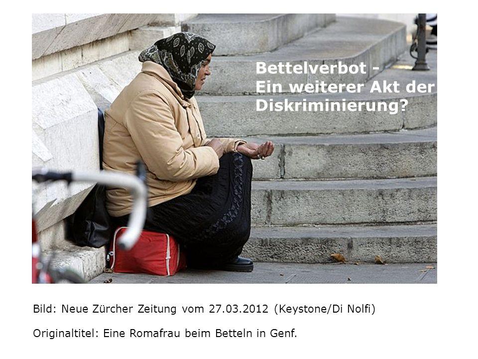 Bild: Neue Zürcher Zeitung vom 27.03.2012 (Keystone/Di Nolfi) Originaltitel: Eine Romafrau beim Betteln in Genf. Eine Romafrau beim Betteln in Genf. (