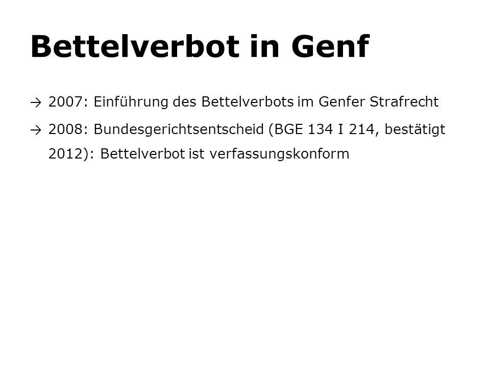 Bettelverbot in Genf → 2007: Einführung des Bettelverbots im Genfer Strafrecht → 2008: Bundesgerichtsentscheid (BGE 134 I 214, bestätigt 2012): Bettel