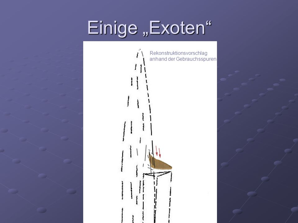 """Einige """"Exoten"""" Noch so einer... Rekonstruktionsvorschlag anhand der Gebrauchsspuren"""