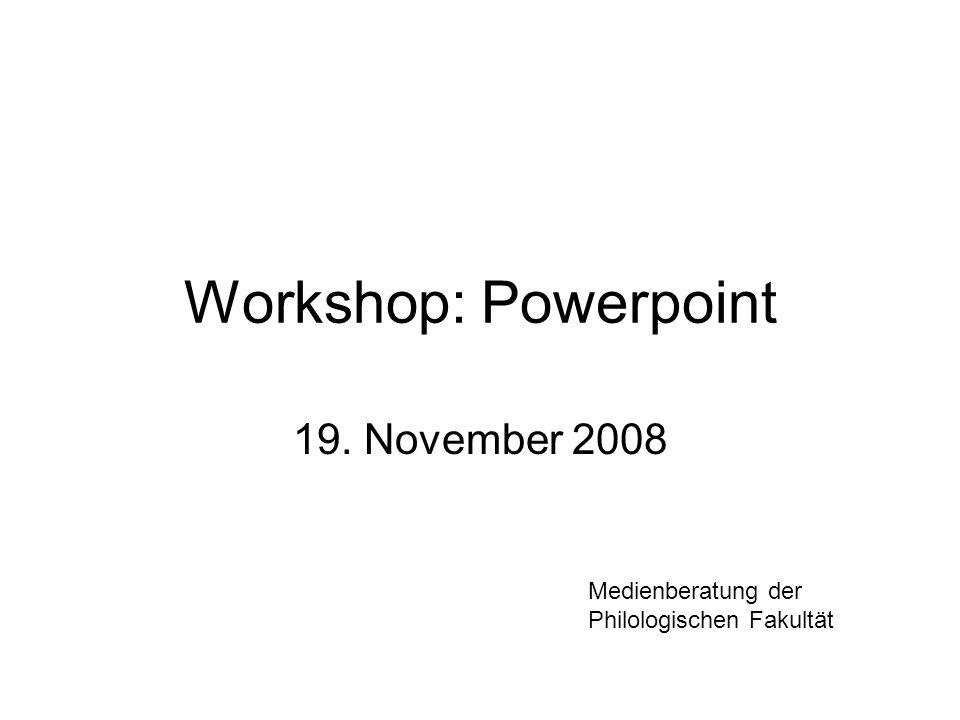 Workshop: Powerpoint 19. November 2008 Medienberatung der Philologischen Fakultät