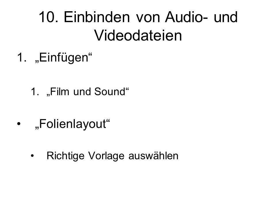 """10. Einbinden von Audio- und Videodateien 1.""""Einfügen"""" 1.""""Film und Sound"""" """"Folienlayout"""" Richtige Vorlage auswählen"""