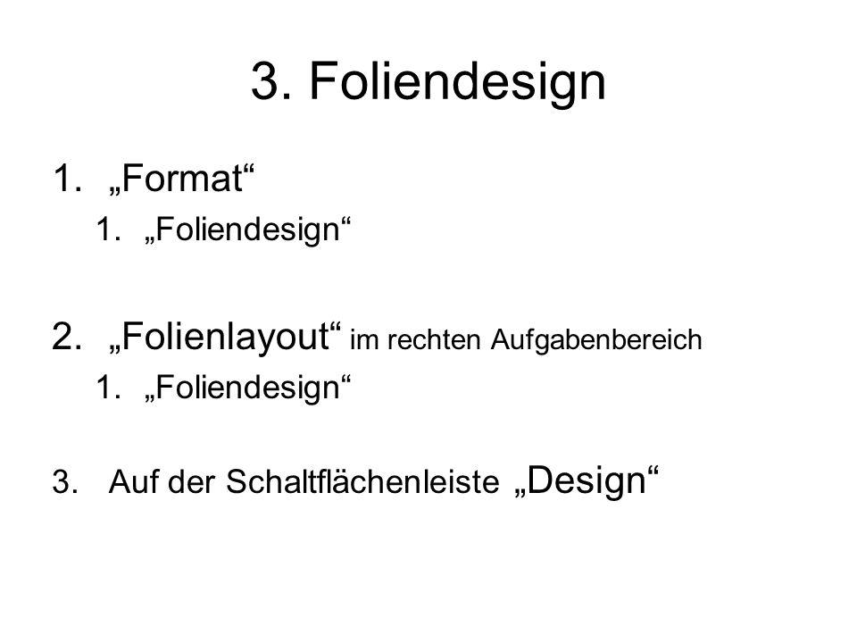 """3. Foliendesign 1.""""Format"""" 1.""""Foliendesign"""" 2.""""Folienlayout"""" im rechten Aufgabenbereich 1.""""Foliendesign"""" 3.Auf der Schaltflächenleiste """"Design"""""""