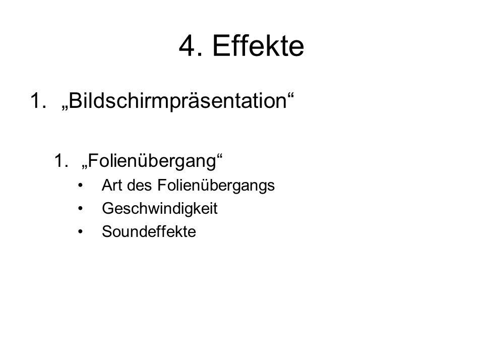 """4. Effekte 1.""""Bildschirmpräsentation"""" 1.""""Folienübergang"""" Art des Folienübergangs Geschwindigkeit Soundeffekte"""