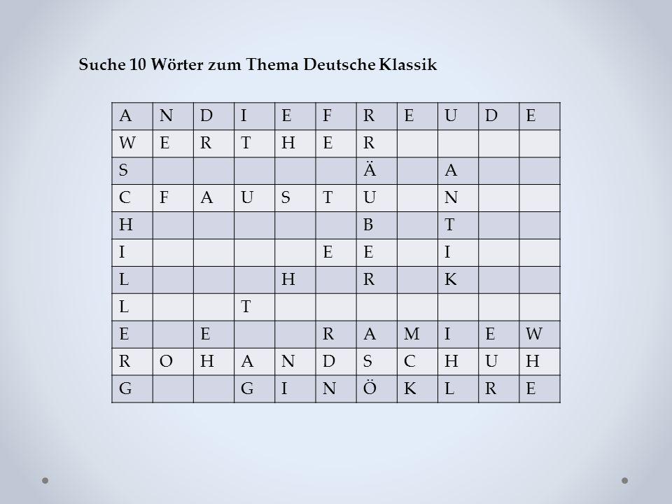 Suche 10 Wörter zum Thema Deutsche Klassik ANDIEFREUDE WERTHER SÄA CFAUSTUN HBT IEEI LHRK LT EERAMIEW ROHANDSCHUH GGINÖKLRE