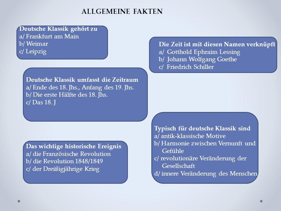 ALLGEMEINE FAKTEN Deutsche Klassik umfasst die Zeitraum a/ Ende des 18.