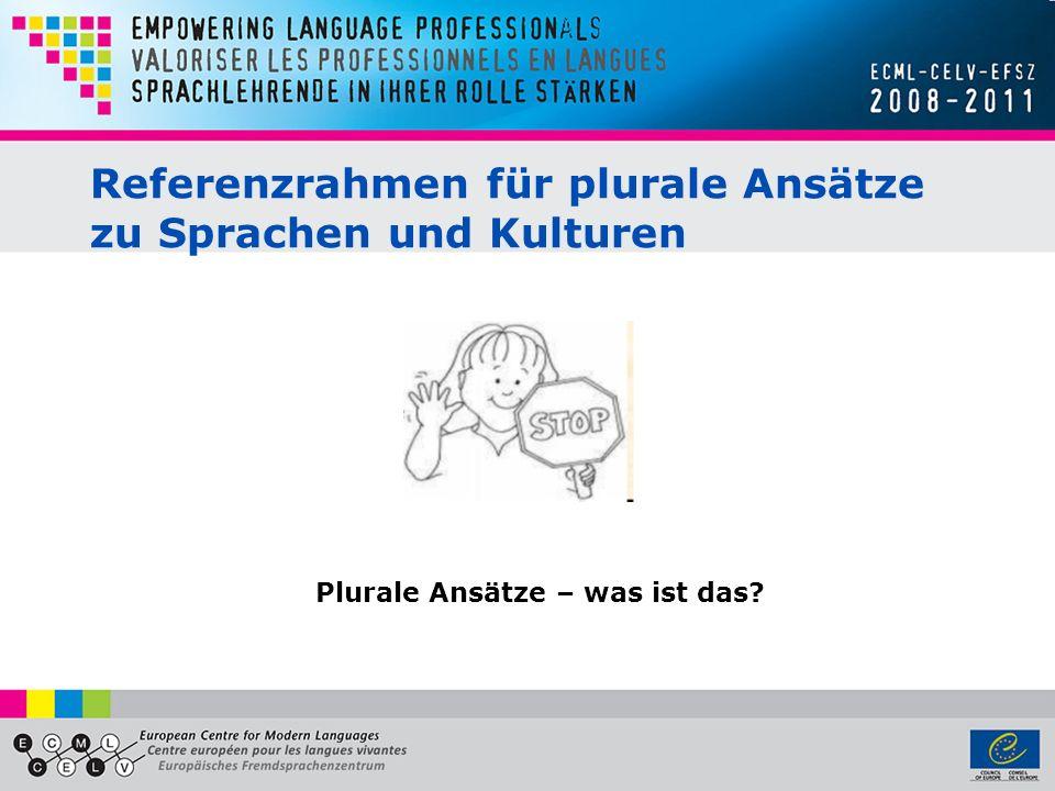 Referenzrahmen für plurale Ansätze zu Sprachen und Kulturen Plurale Ansätze – was ist das
