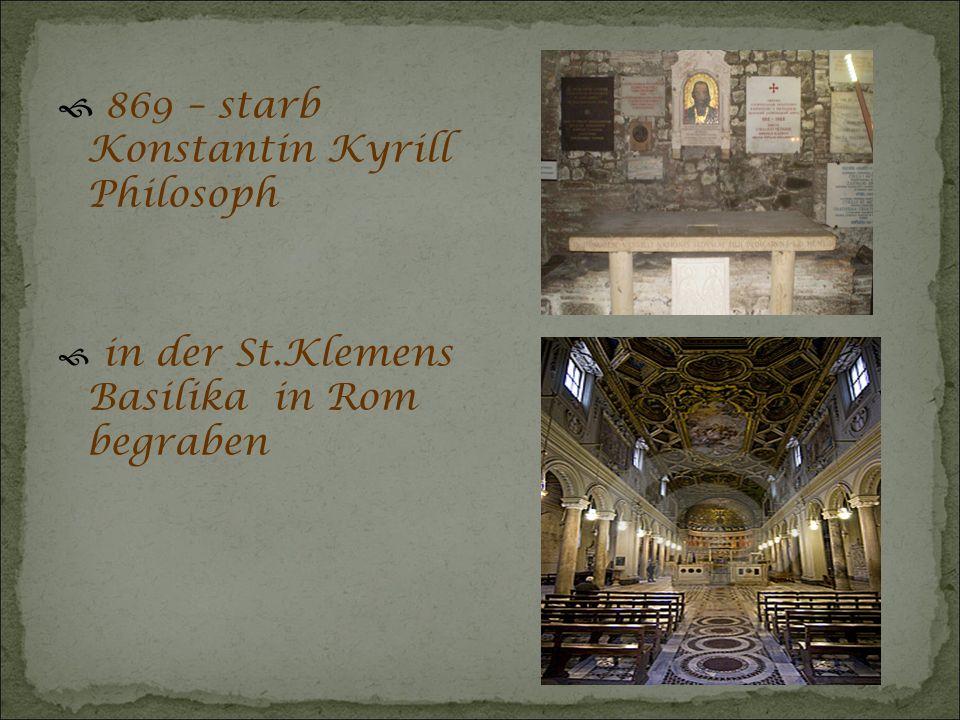  869 – starb Konstantin Kyrill Philosoph  in der St.Klemens Basilika in Rom begraben