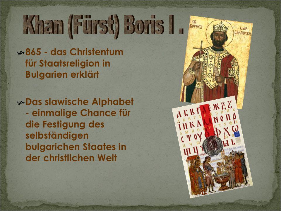  865 - das Christentum für Staatsreligion in Bulgarien erklärt  Das slawische Alphabet - einmalige Chance für die Festigung des selbständigen bulgarichen Staates in der christlichen Welt
