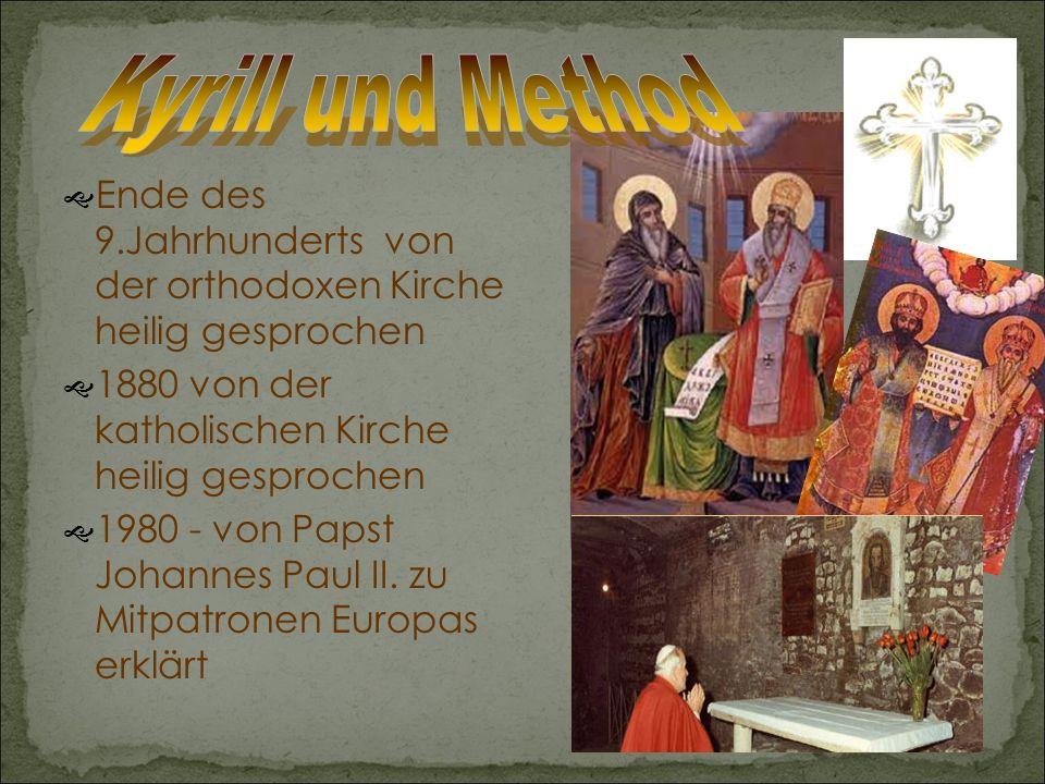 EEnde des 9.Jahrhunderts von der orthodoxen Kirche heilig gesprochen 11880 von der katholischen Kirche heilig gesprochen 11980 - von Papst Johannes Paul II.