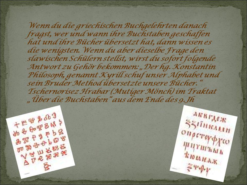 Wenn du die griechischen Buchgelehrten danach fragst, wer und wann ihre Buchstaben geschaffen hat und ihre Bücher übersetzt hat, dann wissen es die wenigsten.