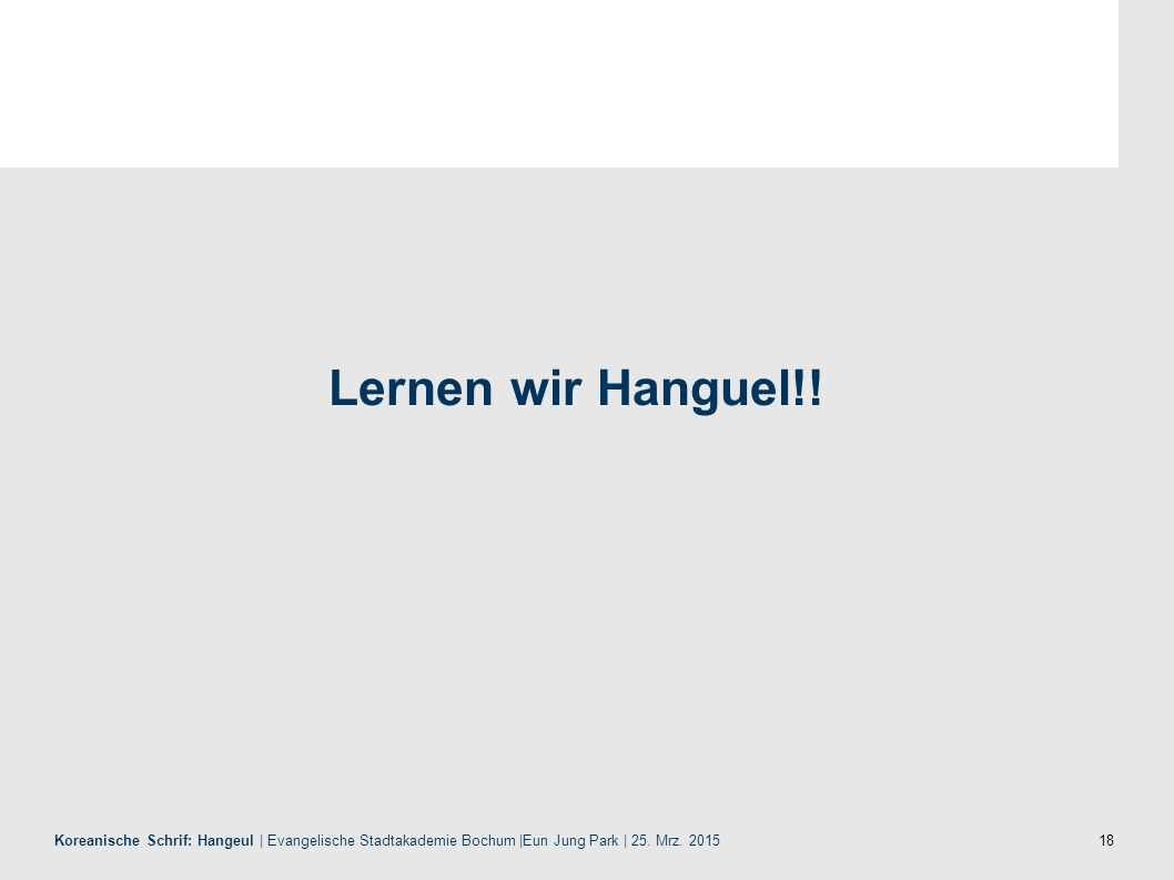 18 Koreanische Schrif: Hangeul | Evangelische Stadtakademie Bochum |Eun Jung Park | 25.