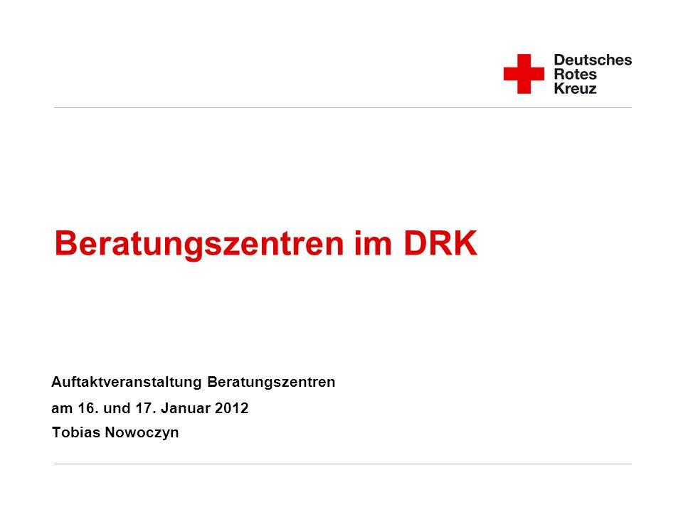 Beratungszentren im DRK Auftaktveranstaltung Beratungszentren am 16. und 17. Januar 2012 Tobias Nowoczyn