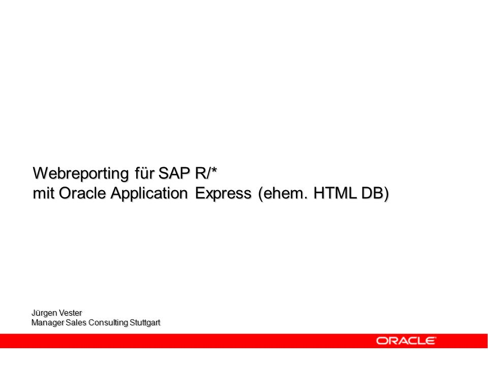 Jürgen Vester Manager Sales Consulting Stuttgart Webreporting für SAP R/* mit Oracle Application Express (ehem.