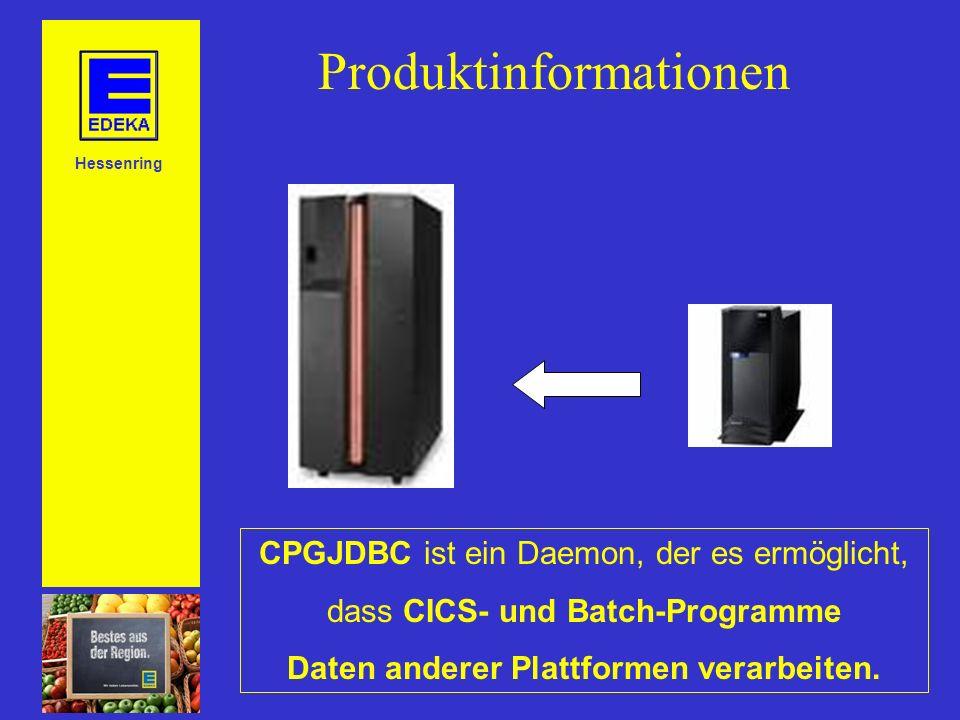 Hessenring Produktinformationen CPGJDBC ist ein Daemon, der es ermöglicht, dass CICS- und Batch-Programme Daten anderer Plattformen verarbeiten.