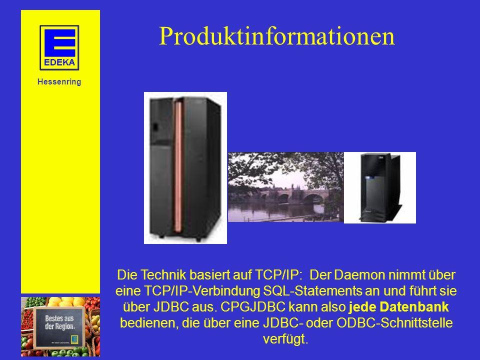 Hessenring Produktinformationen Die Technik basiert auf TCP/IP: Der Daemon nimmt über eine TCP/IP-Verbindung SQL-Statements an und führt sie über JDBC aus.
