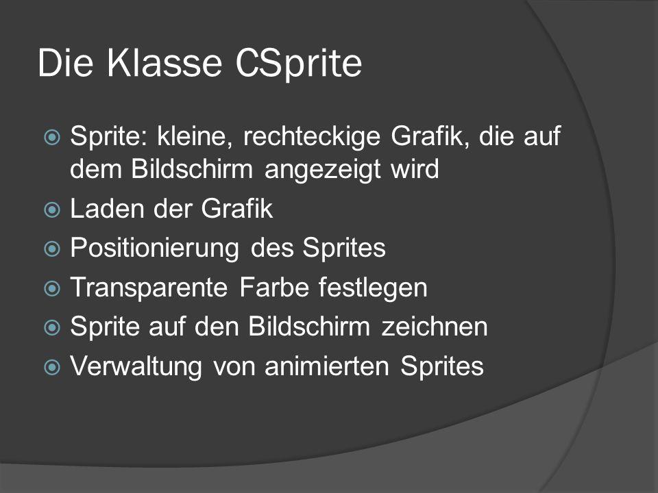 Die Klasse CSprite  Sprite: kleine, rechteckige Grafik, die auf dem Bildschirm angezeigt wird  Laden der Grafik  Positionierung des Sprites  Transparente Farbe festlegen  Sprite auf den Bildschirm zeichnen  Verwaltung von animierten Sprites