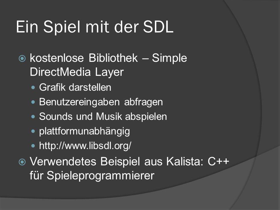 Ein Spiel mit der SDL  kostenlose Bibliothek – Simple DirectMedia Layer Grafik darstellen Benutzereingaben abfragen Sounds und Musik abspielen plattformunabhängig http://www.libsdl.org/  Verwendetes Beispiel aus Kalista: C++ für Spieleprogrammierer
