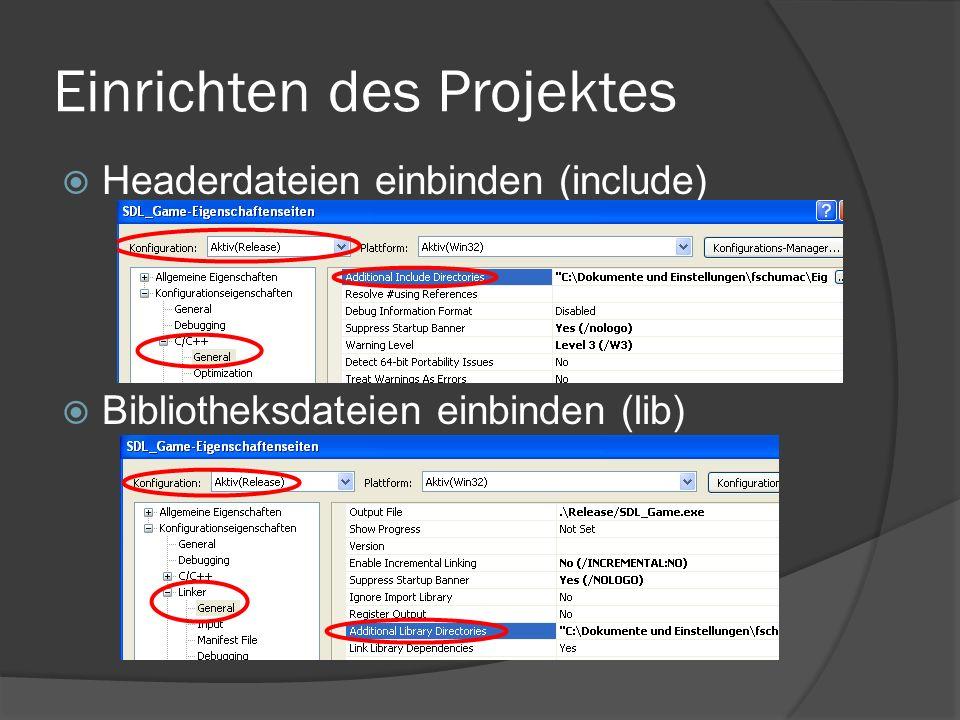 Einrichten des Projektes  Headerdateien einbinden (include)  Bibliotheksdateien einbinden (lib)