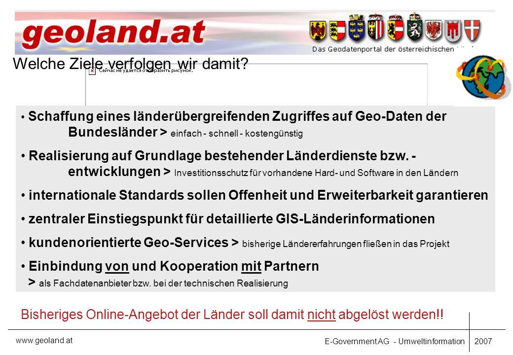 E-Government AG - Umweltinformation 2007 www.geoland.at grenzüberschreitende Verwaltungsverfahren > früher waren Daten nur länderweise abrufbar Katastrophenschutz fachliche Gesamtbetrachtungen > z.B.