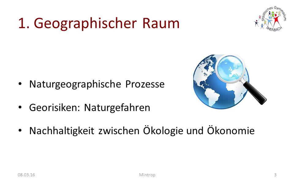 1. Geographischer Raum Naturgeographische Prozesse Georisiken: Naturgefahren Nachhaltigkeit zwischen Ökologie und Ökonomie 308.03.16Mintrop