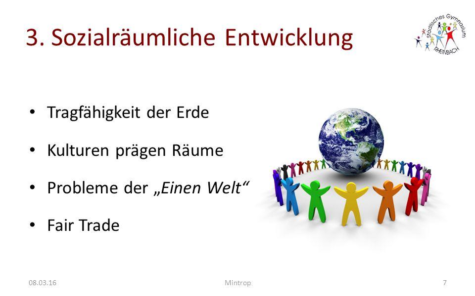 """3. Sozialräumliche Entwicklung Tragfähigkeit der Erde Kulturen prägen Räume Probleme der """"Einen Welt"""" Fair Trade 708.03.16Mintrop"""