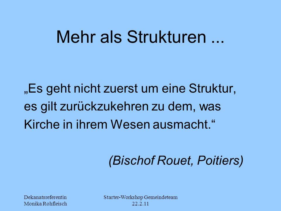 """Dekanatsreferentin Monika Rohfleisch Starter-Workshop Gemeindeteam 22.2.11 Mehr als Strukturen... """"Es geht nicht zuerst um eine Struktur, es gilt zurü"""