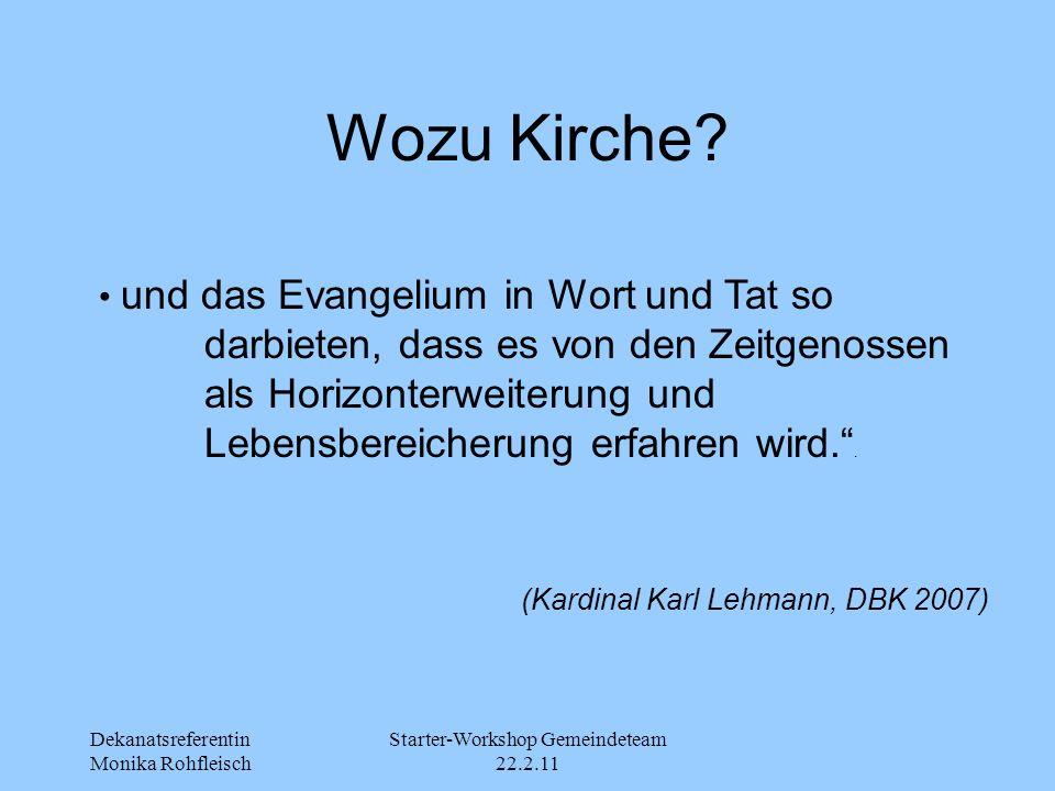 Dekanatsreferentin Monika Rohfleisch Starter-Workshop Gemeindeteam 22.2.11 Wozu Kirche? und das Evangelium in Wort und Tat so darbieten, dass es von d