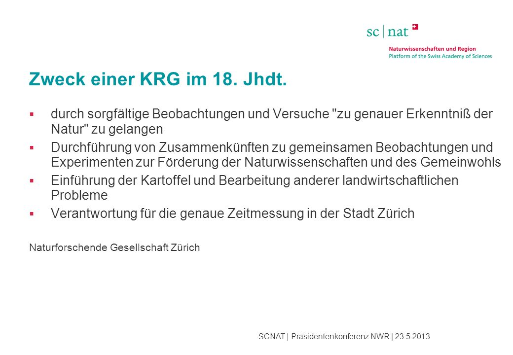 SCNAT | Präsidentenkonferenz NWR | 23.5.2013 Zweck einer KRG im 18. Jhdt.  durch sorgfältige Beobachtungen und Versuche