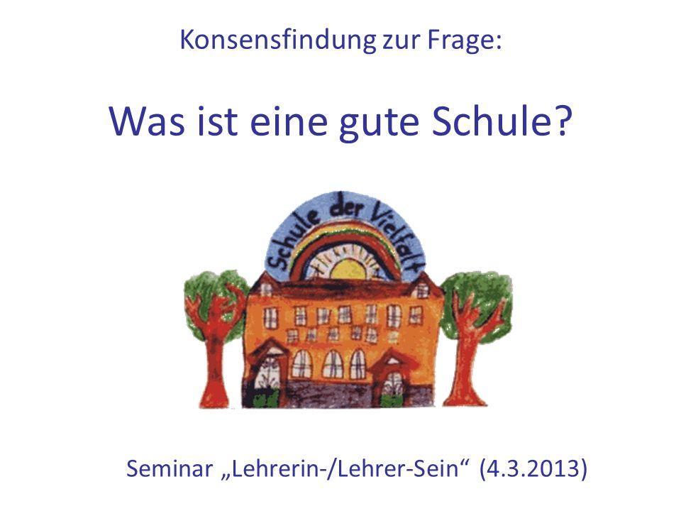 """Konsensfindung zur Frage: Was ist eine gute Schule Seminar """"Lehrerin-/Lehrer-Sein (4.3.2013)"""