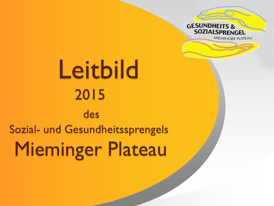Leitbild 2015 des Sozial- und Gesundheitssprengels Mieminger Plateau Leitbild 2015 des Sozial- und Gesundheitssprengels Mieminger Plateau