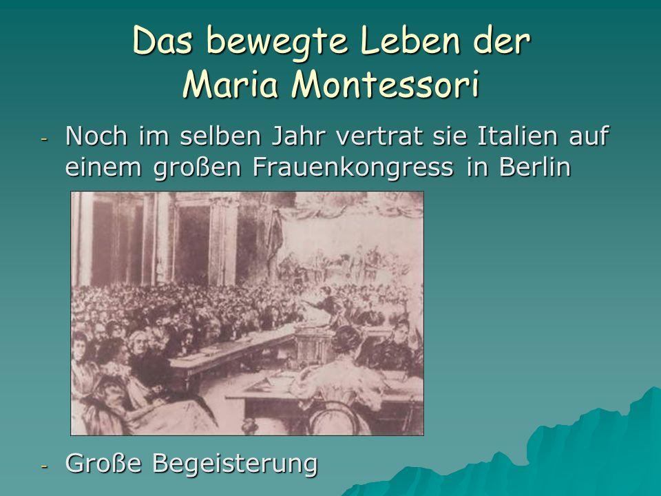 Das bewegte Leben der Maria Montessori - Noch im selben Jahr vertrat sie Italien auf einem großen Frauenkongress in Berlin - Große Begeisterung