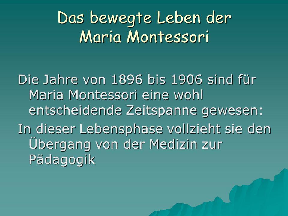 Das bewegte Leben der Maria Montessori Die Jahre von 1896 bis 1906 sind für Maria Montessori eine wohl entscheidende Zeitspanne gewesen: In dieser Leb